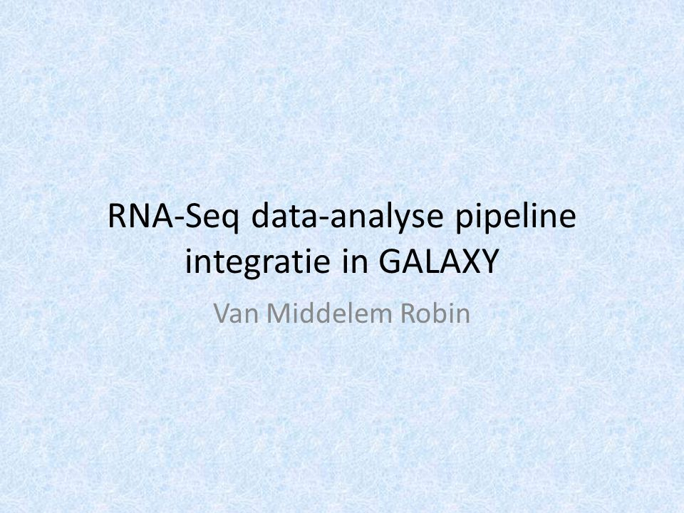 RNA-Seq data-analyse pipeline integratie in GALAXY Van Middelem Robin