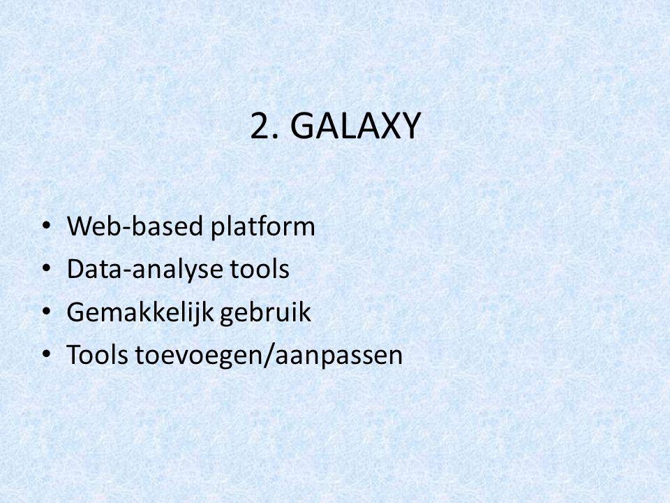 2. GALAXY Web-based platform Data-analyse tools Gemakkelijk gebruik Tools toevoegen/aanpassen