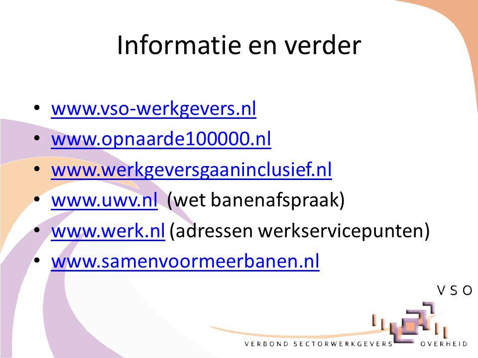 Informatie en verder www.vso-werkgevers.nl www.opnaarde100000.nl www.werkgeversgaaninclusief.nl www.uwv.nl (wet banenafspraak) www.uwv.nl www.werk.nl (adressen werkservicepunten) www.werk.nl www.samenvoormeerbanen.nl
