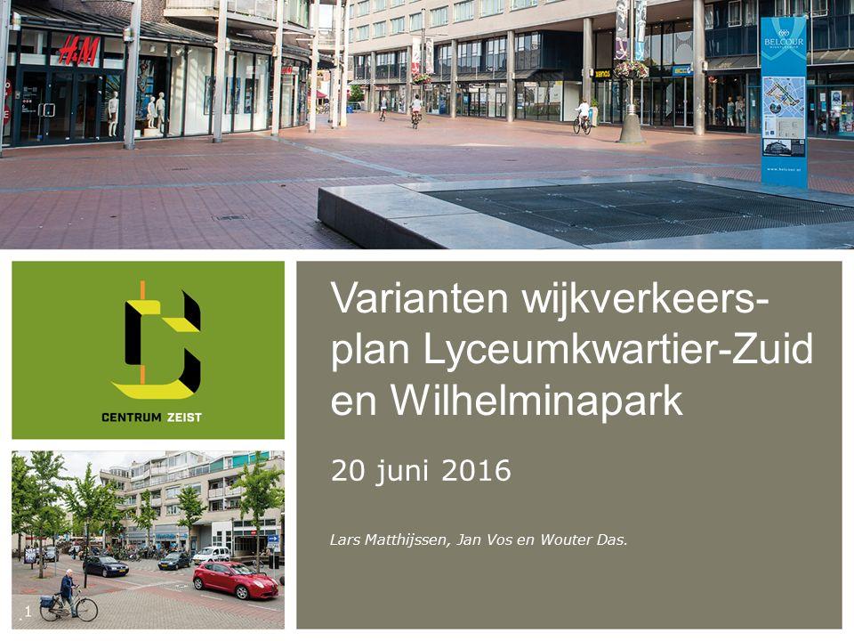 Varianten wijkverkeers- plan Lyceumkwartier-Zuid en Wilhelminapark 20 juni 2016 Lars Matthijssen, Jan Vos en Wouter Das.
