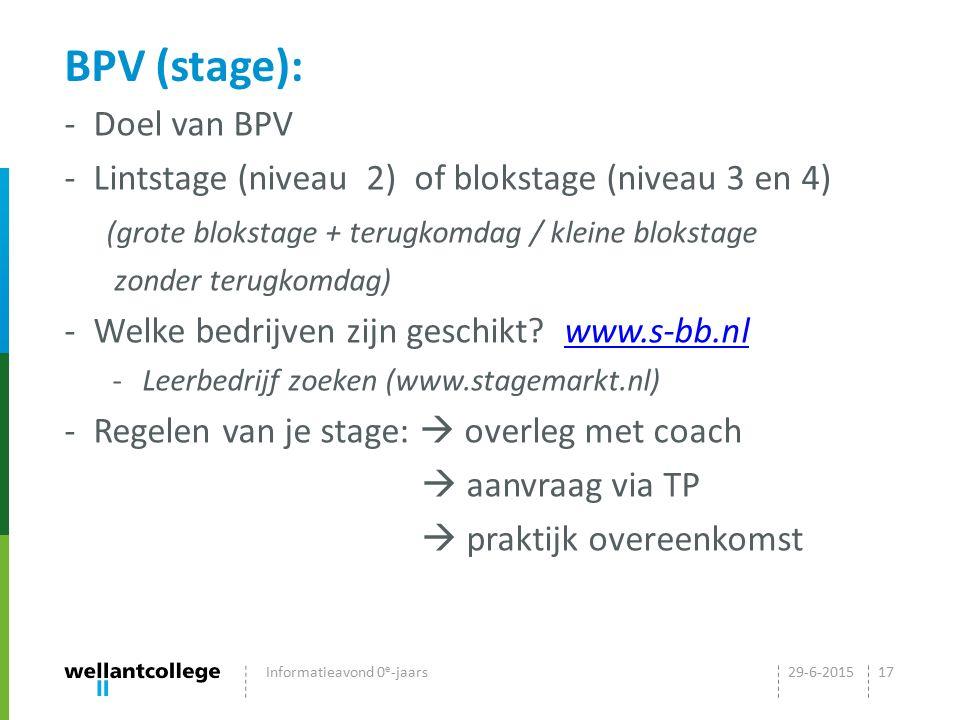 BPV (stage): - Doel van BPV - Lintstage (niveau 2) of blokstage (niveau 3 en 4) (grote blokstage + terugkomdag / kleine blokstage zonder terugkomdag)