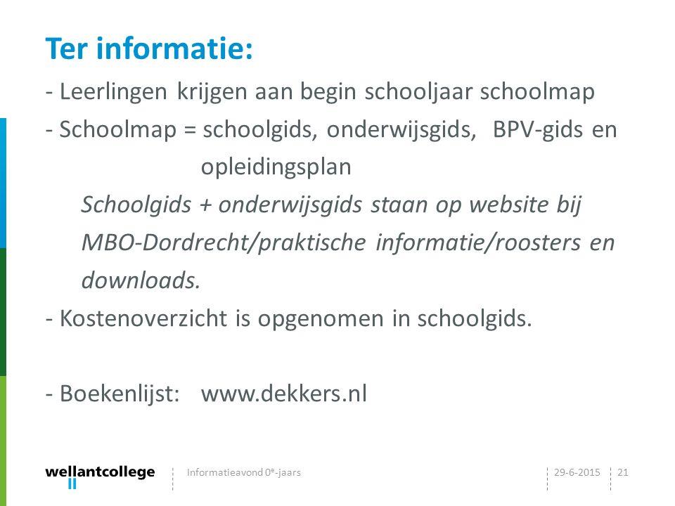 Ter informatie: - Leerlingen krijgen aan begin schooljaar schoolmap - Schoolmap = schoolgids, onderwijsgids, BPV-gids en opleidingsplan Schoolgids + o