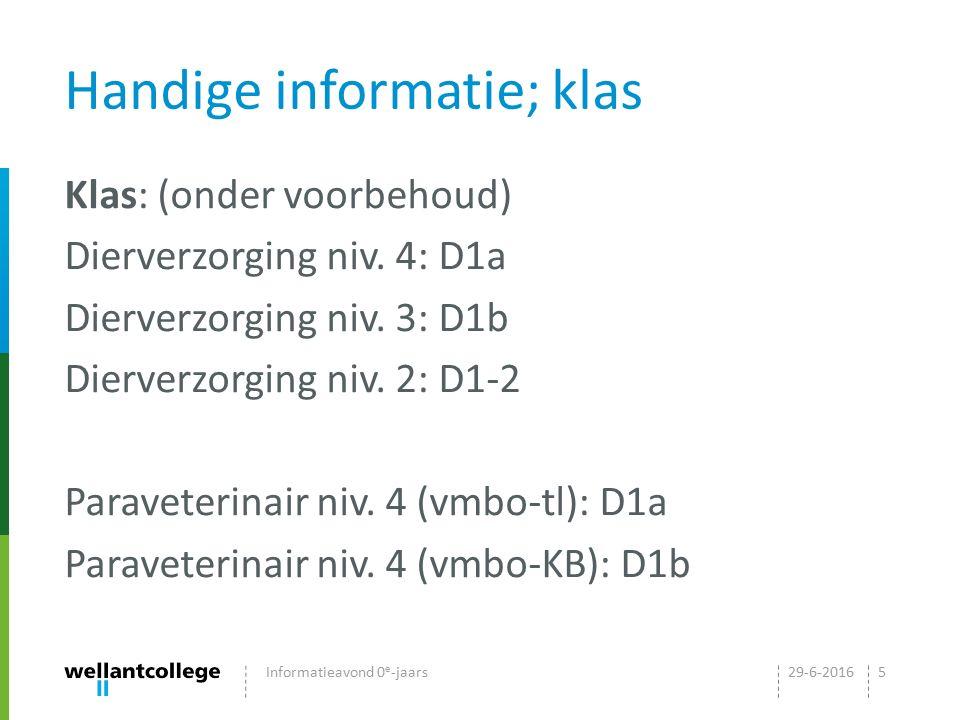 Handige informatie; klas Klas: (onder voorbehoud) Dierverzorging niv. 4: D1a Dierverzorging niv. 3: D1b Dierverzorging niv. 2: D1-2 Paraveterinair niv