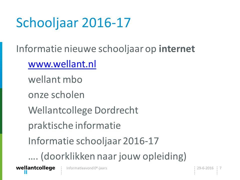 Schooljaar 2016-17 Informatie nieuwe schooljaar op internet www.wellant.nl wellant mbo onze scholen Wellantcollege Dordrecht praktische informatie Inf