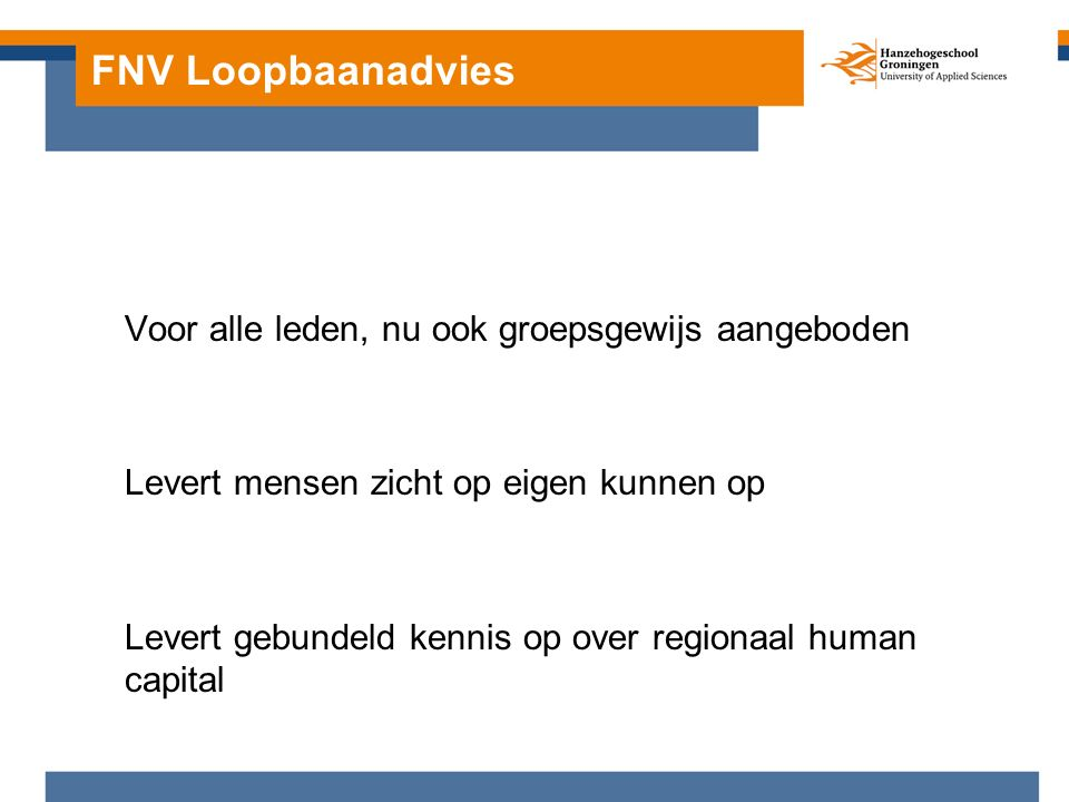 FNV loopbaanadvies (Gebundelde) kennis voor zoeken naar passend ondersteuningsaanbod Gebundelde kennis voor intensievere beïnvloeding regionaal arbeidsmarktbeleid