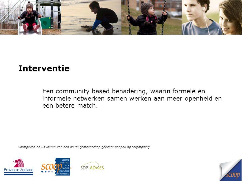 Interventie Een community based benadering, waarin formele en informele netwerken samen werken aan meer openheid en een betere match. Vormgeven en uit