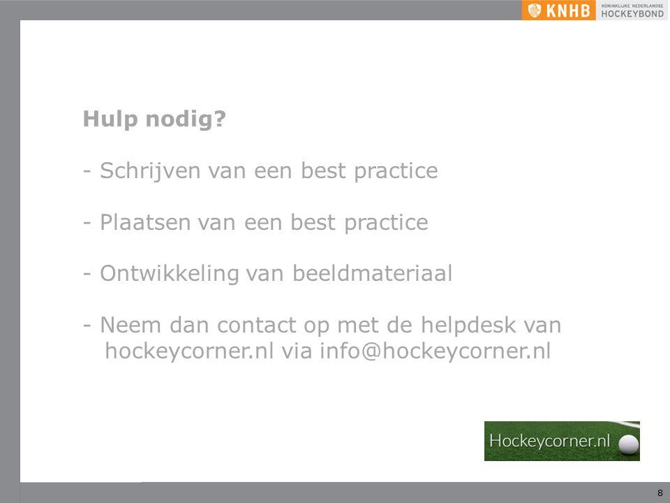 8 Hulp nodig? - Schrijven van een best practice - Plaatsen van een best practice - Ontwikkeling van beeldmateriaal - Neem dan contact op met de helpde