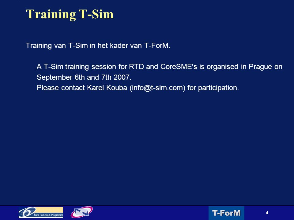 4 Training T-Sim Training van T-Sim in het kader van T-ForM. A T-Sim training session for RTD and CoreSME's is organised in Prague on September 6th an