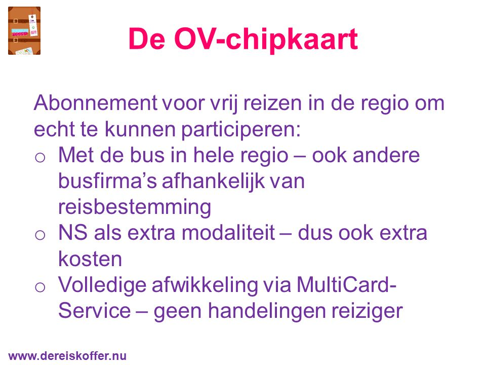 De OV-chipkaart Abonnement voor vrij reizen in de regio om echt te kunnen participeren: o Met de bus in hele regio – ook andere busfirma's afhankelijk