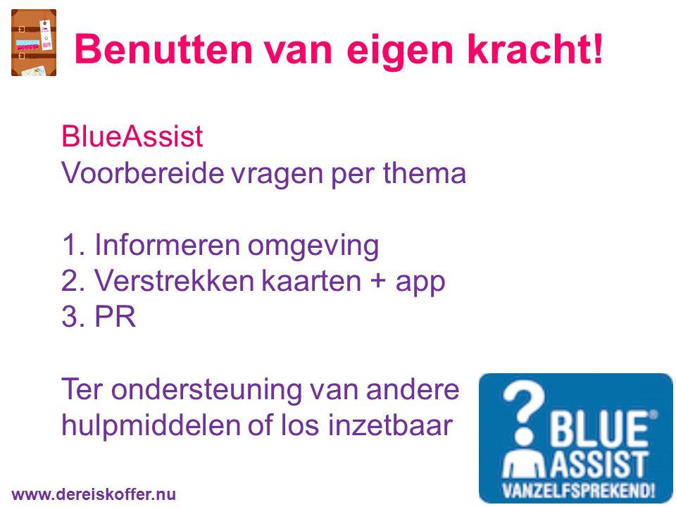 Benutten van eigen kracht! www.dereiskoffer.nu BlueAssist Voorbereide vragen per thema 1. Informeren omgeving 2. Verstrekken kaarten + app 3. PR Ter o