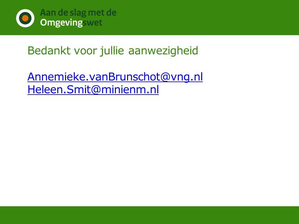 Bedankt voor jullie aanwezigheid Annemieke.vanBrunschot@vng.nl Heleen.Smit@minienm.nl Annemieke.vanBrunschot@vng.nl Heleen.Smit@minienm.nl