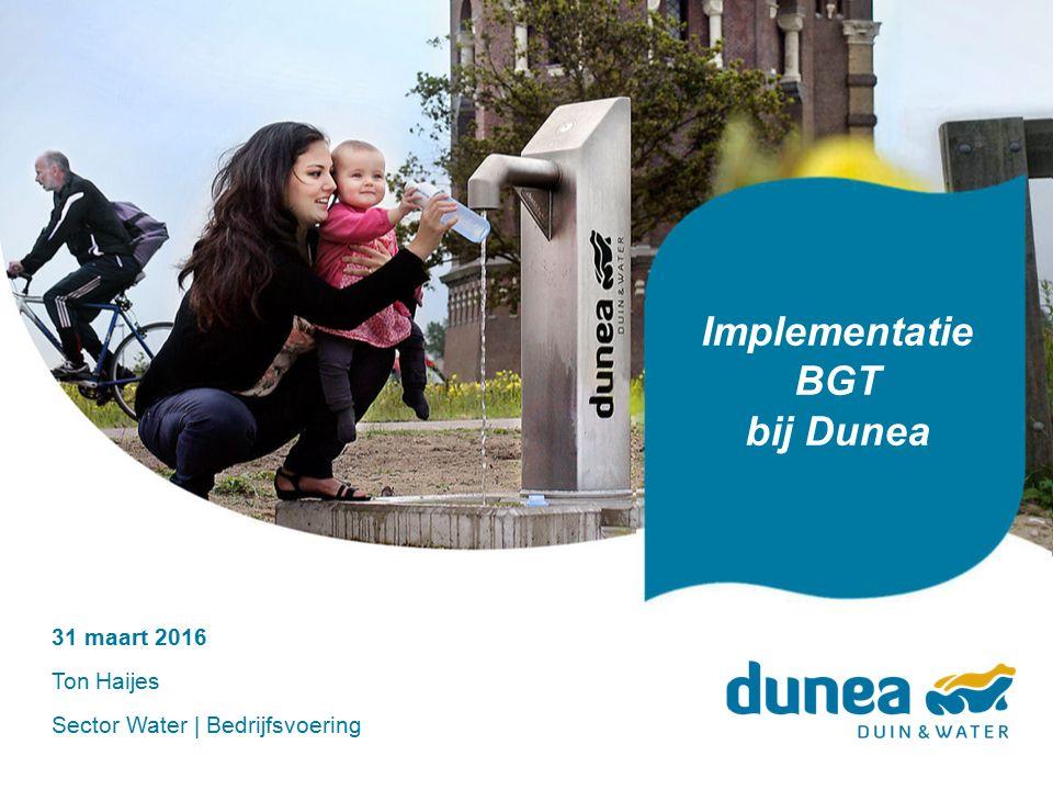Implementatie BGT bij Dunea 31 maart 2016 Ton Haijes Sector Water | Bedrijfsvoering