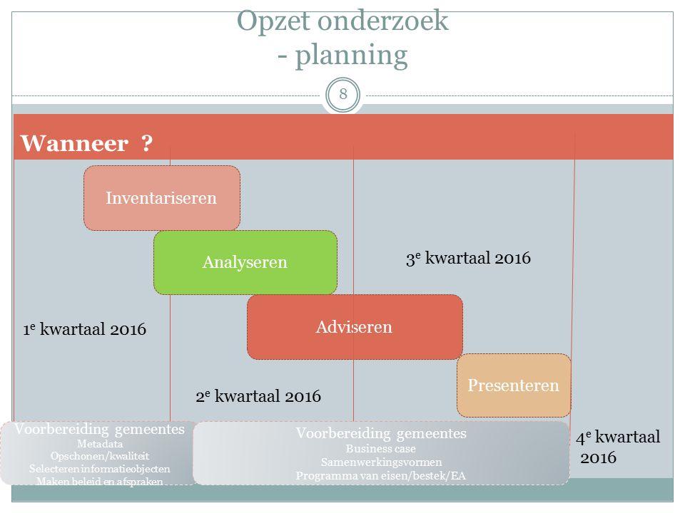 Opzet onderzoek - planning Presenteren Adviseren Wanneer .