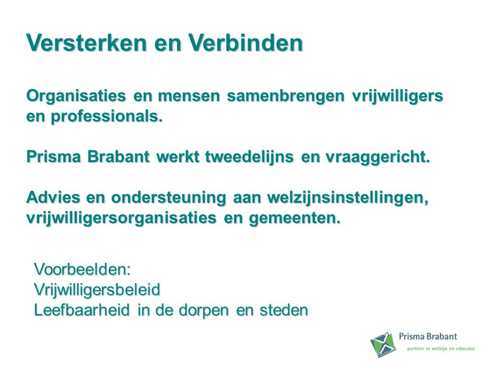 Versterken en Verbinden Organisaties en mensen samenbrengen vrijwilligers en professionals. Prisma Brabant werkt tweedelijns en vraaggericht. Advies e