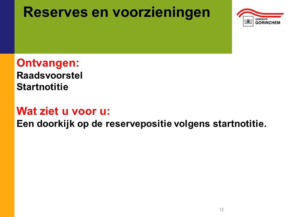 Reserves en voorzieningen 12 Ontvangen: Raadsvoorstel Startnotitie Wat ziet u voor u: Een doorkijk op de reservepositie volgens startnotitie.