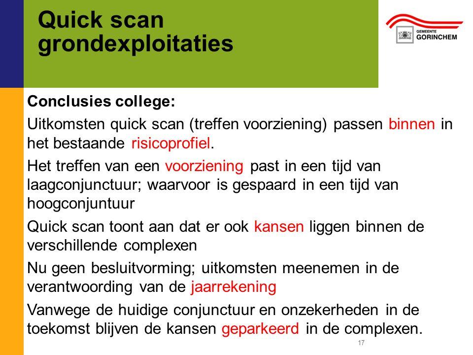 Quick scan grondexploitaties 17 Conclusies college: Uitkomsten quick scan (treffen voorziening) passen binnen in het bestaande risicoprofiel.