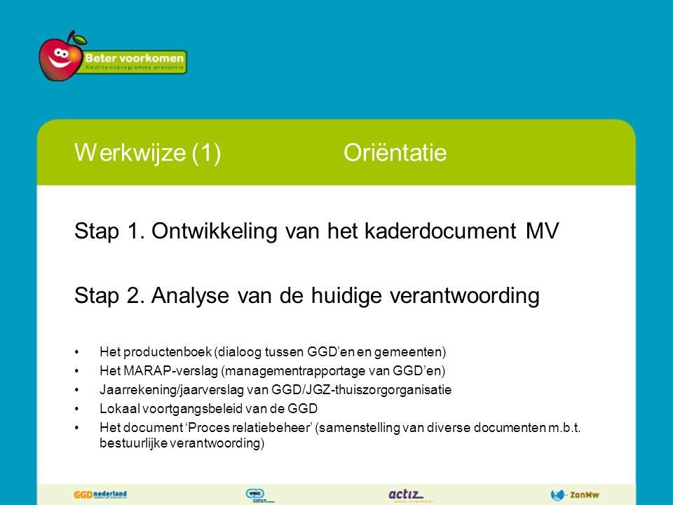 Werkwijze (1)Oriëntatie Stap 1. Ontwikkeling van het kaderdocument MV Stap 2. Analyse van de huidige verantwoording Het productenboek (dialoog tussen