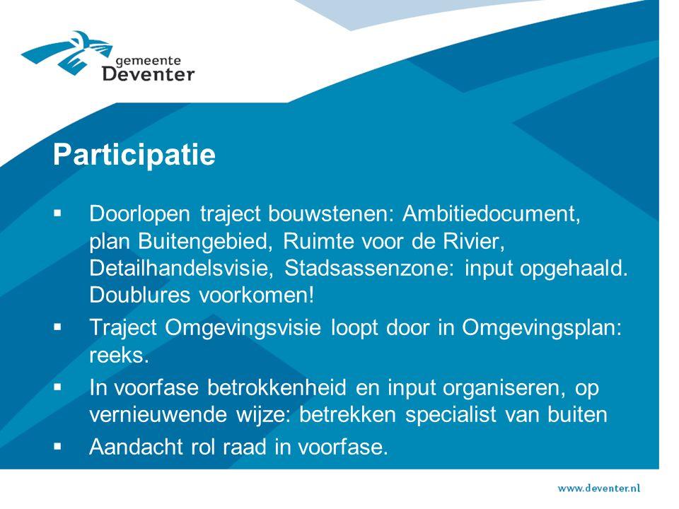 Participatie  Doorlopen traject bouwstenen: Ambitiedocument, plan Buitengebied, Ruimte voor de Rivier, Detailhandelsvisie, Stadsassenzone: input opgehaald.