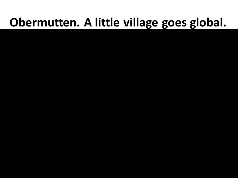 Obermutten. A little village goes global.