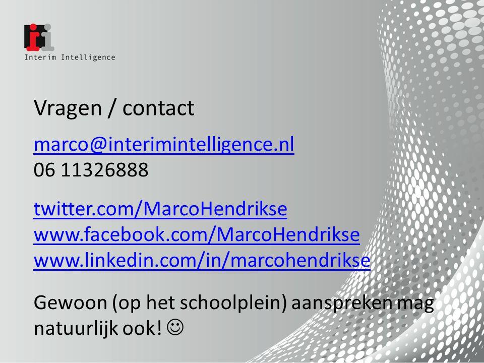 marco@interimintelligence.nl 06 11326888 twitter.com/MarcoHendrikse www.facebook.com/MarcoHendrikse www.linkedin.com/in/marcohendrikse Gewoon (op het schoolplein) aanspreken mag natuurlijk ook.