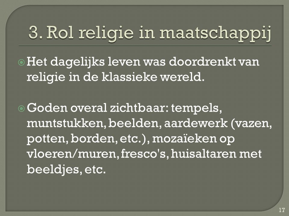  Het dagelijks leven was doordrenkt van religie in de klassieke wereld.