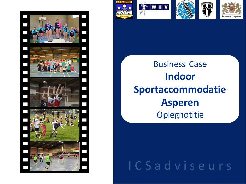 Business Case Indoor Sportaccommodatie Asperen Oplegnotitie I C S a d v i s e u r s
