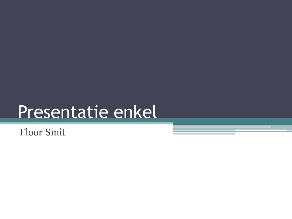 Presentatie enkel Floor Smit