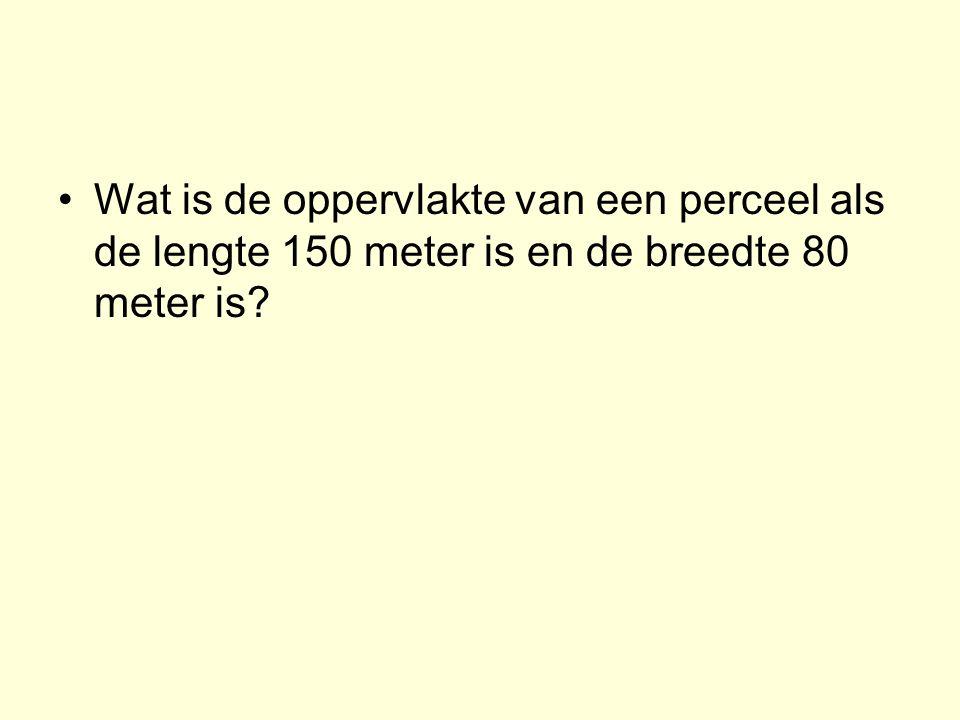 Wat is de oppervlakte van een perceel als de lengte 150 meter is en de breedte 80 meter is?