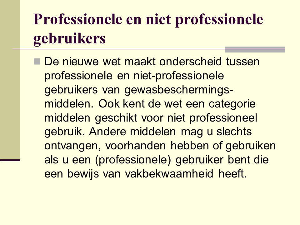 Professionele en niet professionele gebruikers De nieuwe wet maakt onderscheid tussen professionele en niet-professionele gebruikers van gewasbescherm