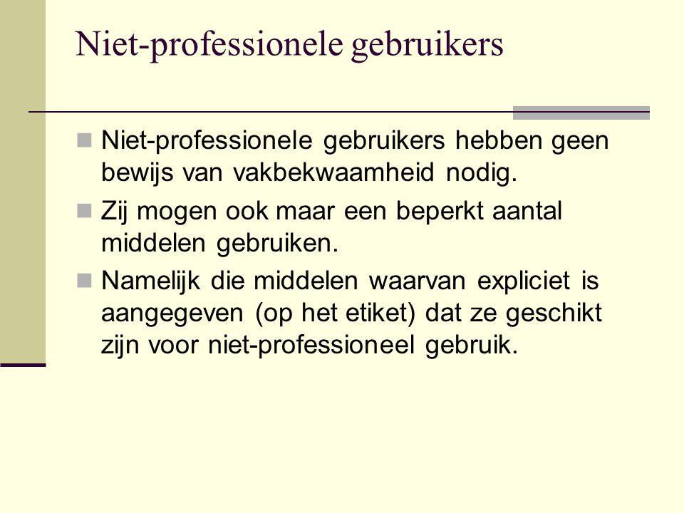 Niet-professionele gebruikers Niet-professionele gebruikers hebben geen bewijs van vakbekwaamheid nodig. Zij mogen ook maar een beperkt aantal middele
