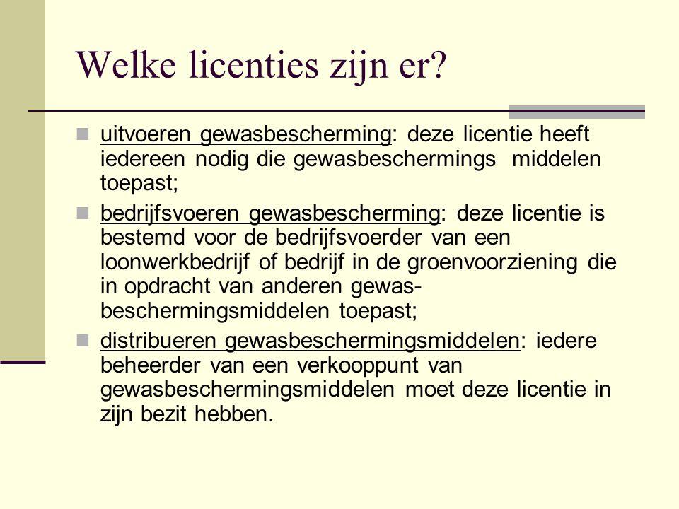 Welke licenties zijn er? uitvoeren gewasbescherming: deze licentie heeft iedereen nodig die gewasbeschermings  middelen toepast; bedrijfsvoeren gewas