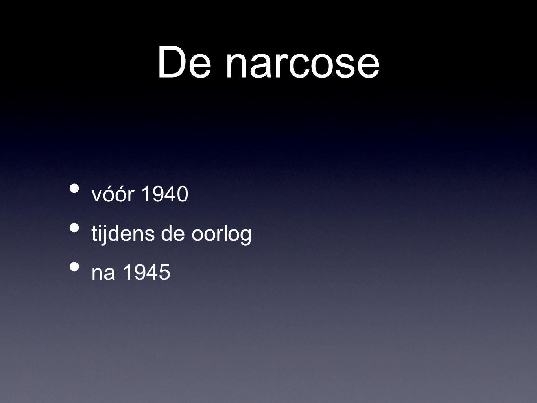 De narcose vóór 1940 tijdens de oorlog na 1945