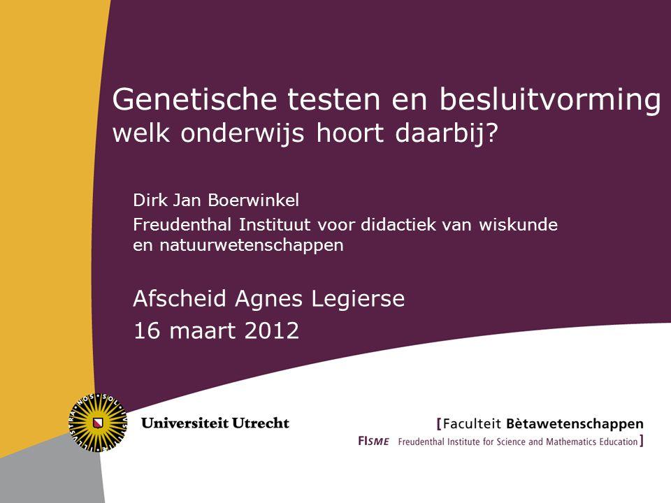 Genetische testen en besluitvorming welk onderwijs hoort daarbij.
