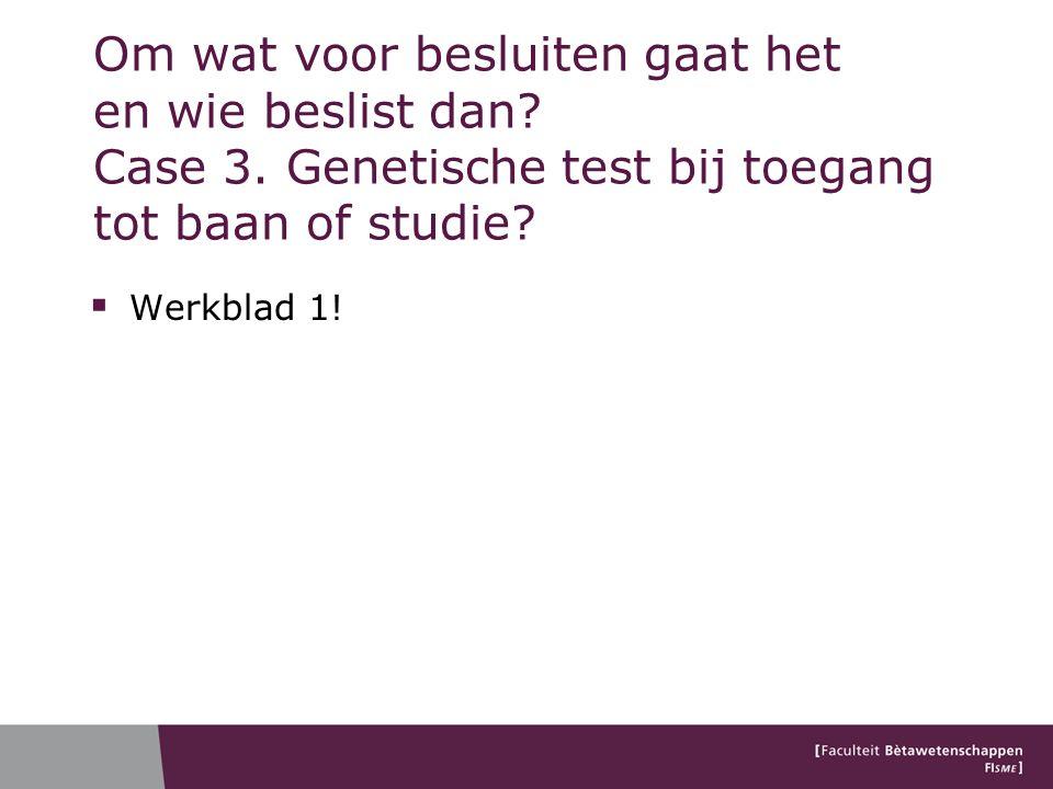Kenmerken van vraagstukken rond genetisch testen 1.
