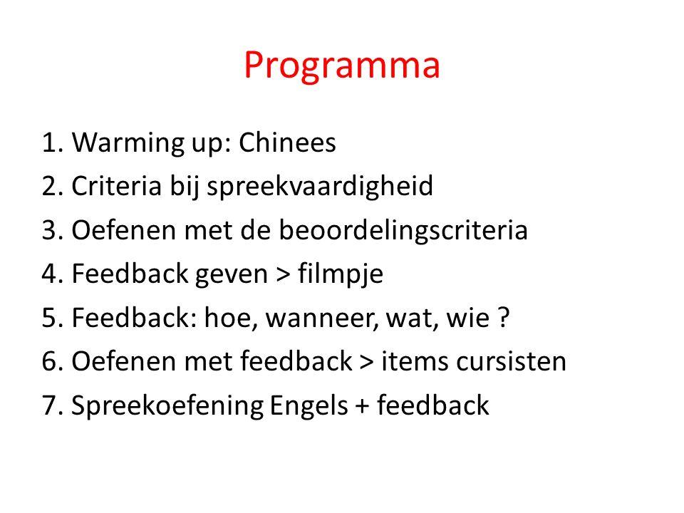 Programma 1. Warming up: Chinees 2. Criteria bij spreekvaardigheid 3. Oefenen met de beoordelingscriteria 4. Feedback geven > filmpje 5. Feedback: hoe