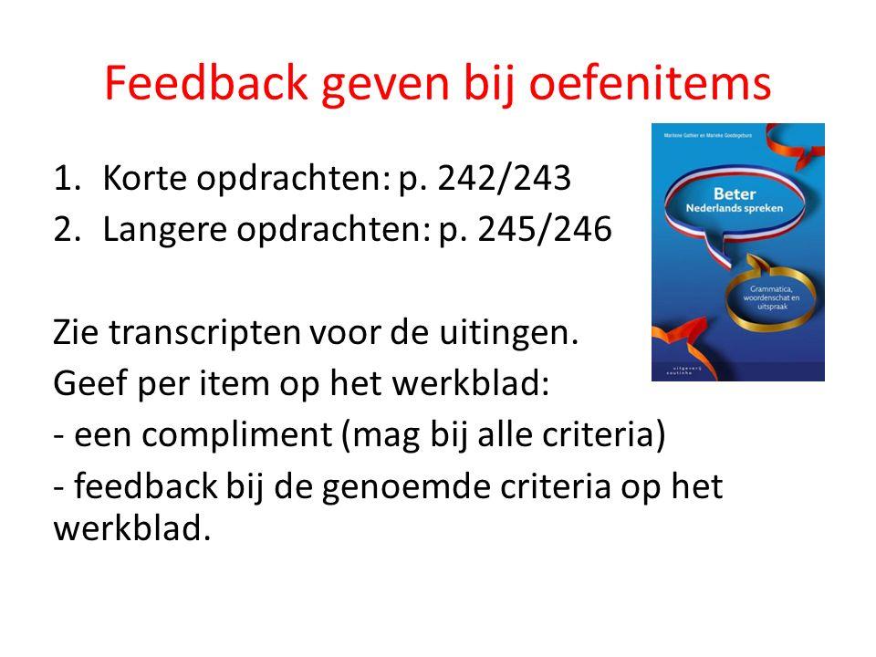 Feedback geven bij oefenitems 1.Korte opdrachten: p. 242/243 2.Langere opdrachten: p. 245/246 Zie transcripten voor de uitingen. Geef per item op het