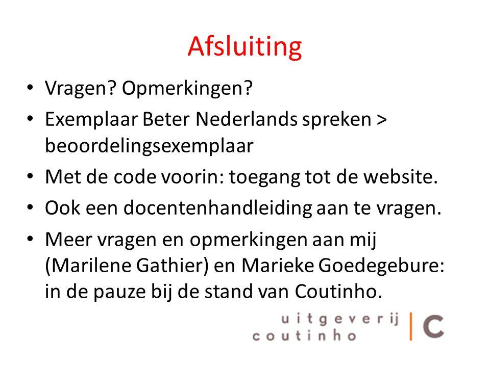 Afsluiting Vragen? Opmerkingen? Exemplaar Beter Nederlands spreken > beoordelingsexemplaar Met de code voorin: toegang tot de website. Ook een docente