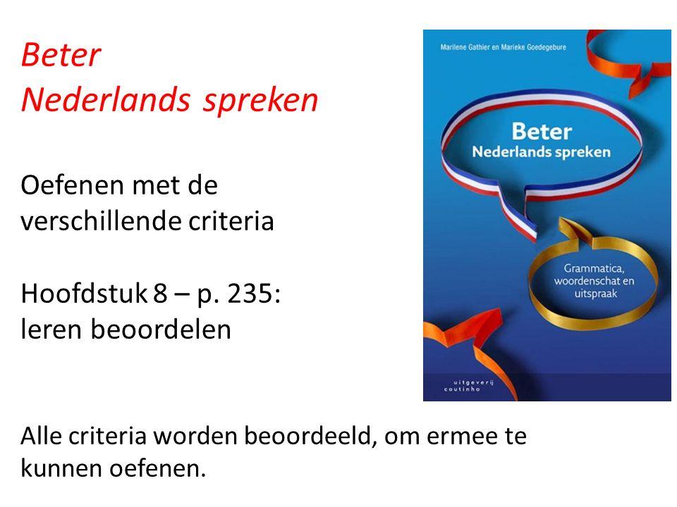 Beter Nederlands spreken Oefenen met de verschillende criteria Hoofdstuk 8 – p. 235: leren beoordelen Alle criteria worden beoordeeld, om ermee te kun