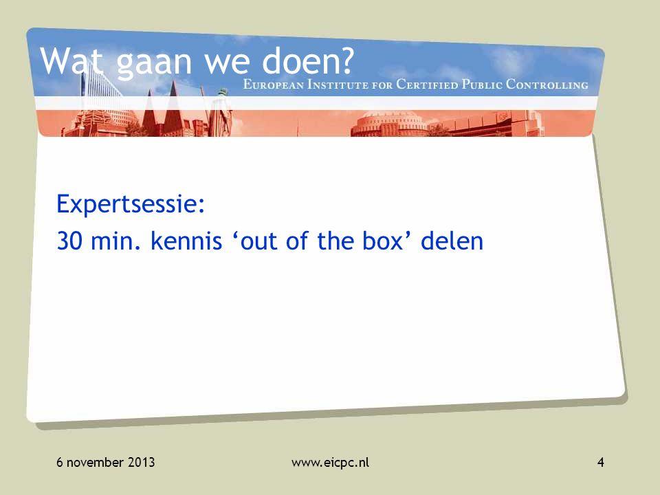 6 november 2013www.eicpc.nl5 Hoe kan de public controller komen tot een goede business case om de taakstelling van de decentralisaties in te vullen.