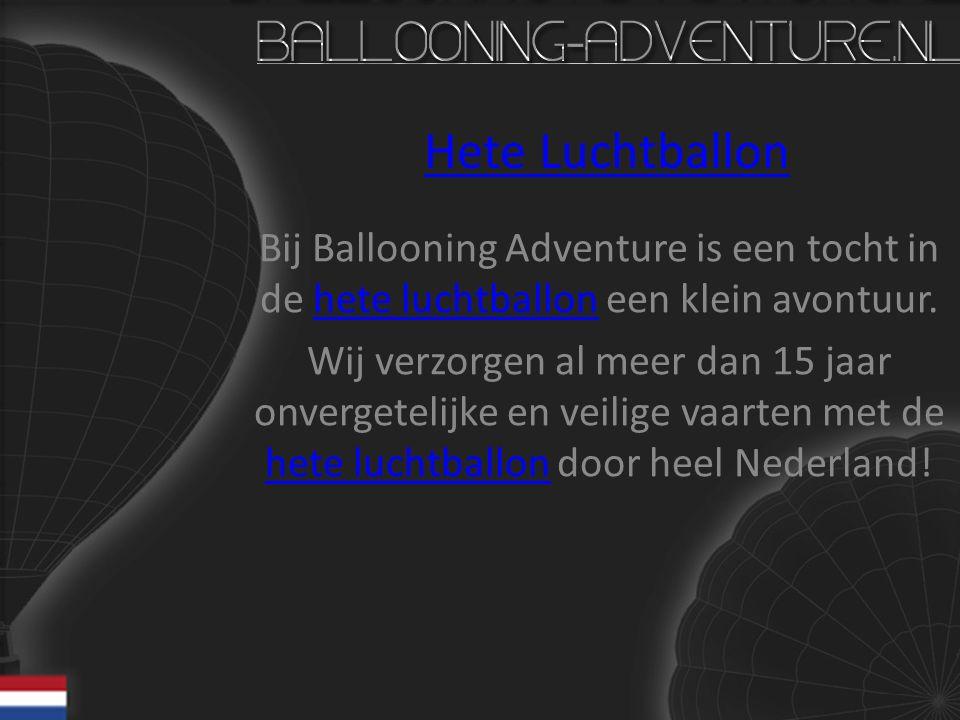 Hete Luchtballon Bij Ballooning Adventure is een tocht in de hete luchtballon een klein avontuur.hete luchtballon Wij verzorgen al meer dan 15 jaar on