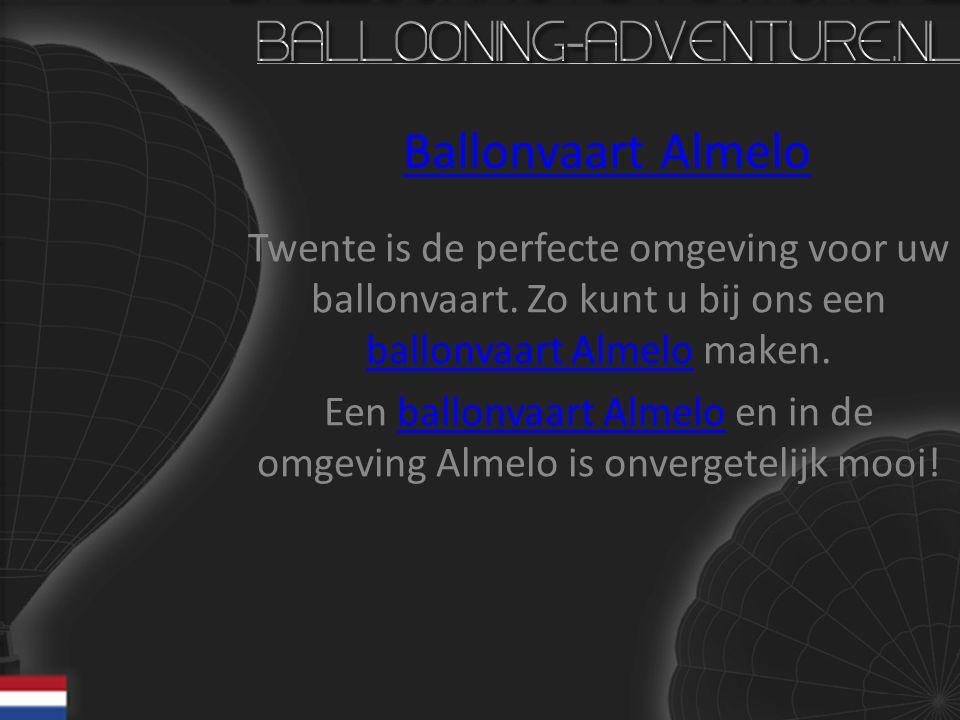 Ballonvaart Almelo Twente is de perfecte omgeving voor uw ballonvaart. Zo kunt u bij ons een ballonvaart Almelo maken. ballonvaart Almelo Een ballonva