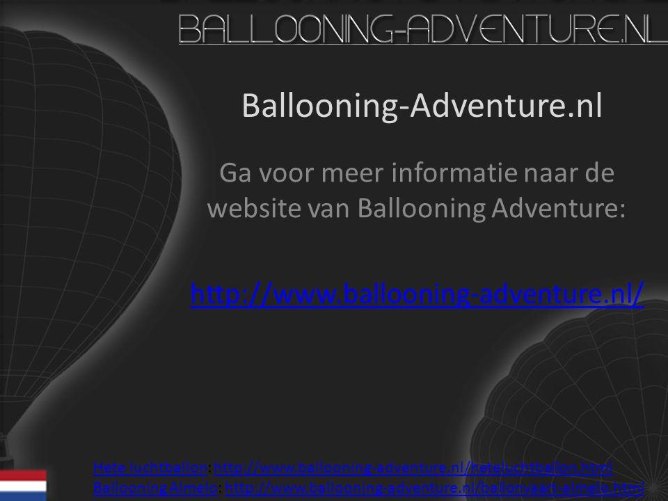 Ballooning-Adventure.nl Ga voor meer informatie naar de website van Ballooning Adventure: http://www.ballooning-adventure.nl/ Hete luchtballonHete luc