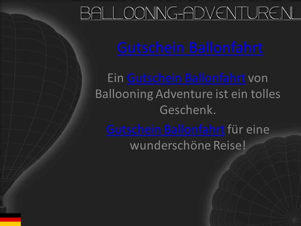 Gutschein Ballonfahrt Ein Gutschein Ballonfahrt von Ballooning Adventure ist ein tolles Geschenk.Gutschein Ballonfahrt Gutschein Ballonfahrt für eine