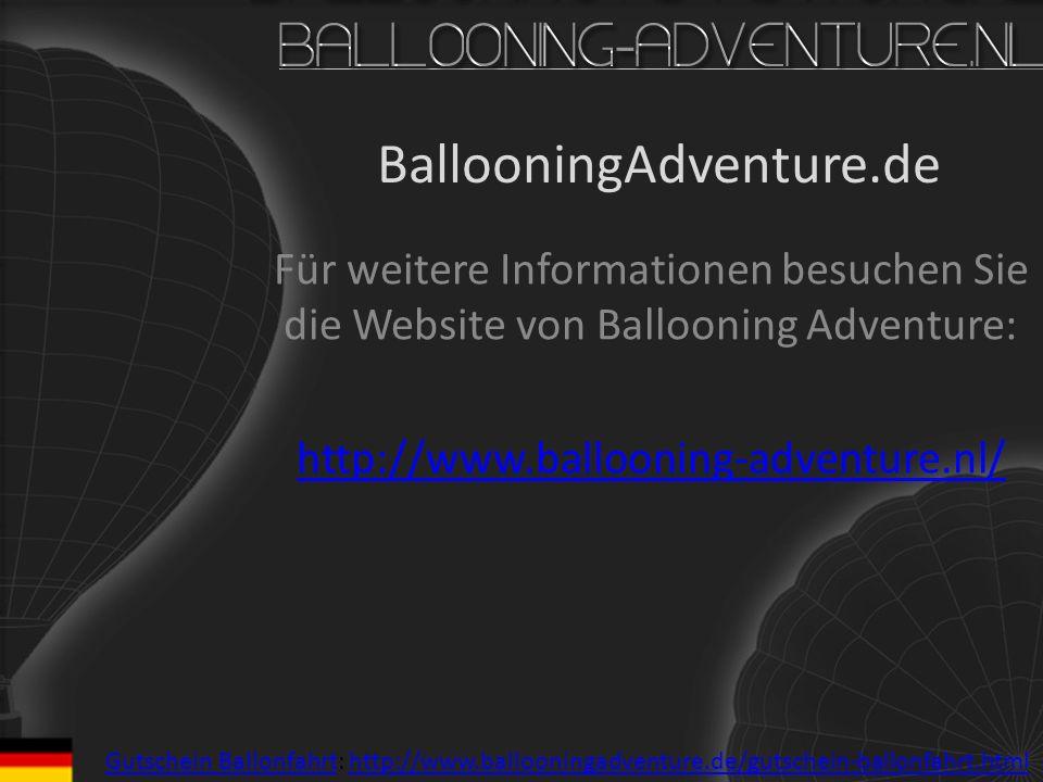 BallooningAdventure.de Für weitere Informationen besuchen Sie die Website von Ballooning Adventure: http://www.ballooning-adventure.nl/ Gutschein Ball