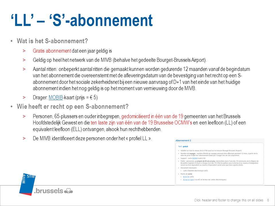 Wat is het S-abonnement? >Gratis abonnement dat een jaar geldig is >Geldig op heel het netwerk van de MIVB (behalve het gedeelte Bourget-Brussels Airp