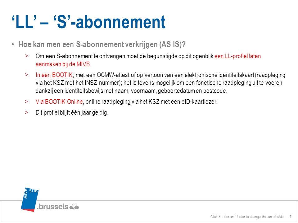 Hoe kan men een S-abonnement verkrijgen (AS IS)? >Om een S-abonnement te ontvangen moet de begunstigde op dit ogenblik een LL-profiel laten aanmaken b