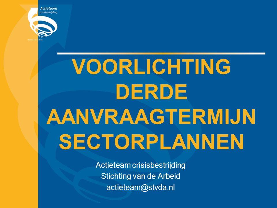 VOORLICHTING DERDE AANVRAAGTERMIJN SECTORPLANNEN Actieteam crisisbestrijding Stichting van de Arbeid actieteam@stvda.nl