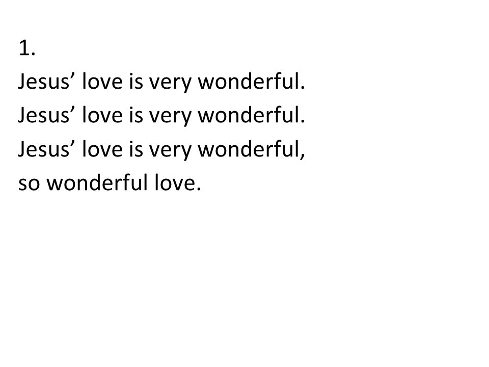 1. Jesus' love is very wonderful. Jesus' love is very wonderful, so wonderful love.