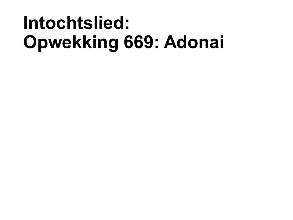 Intochtslied: Opwekking 669: Adonai