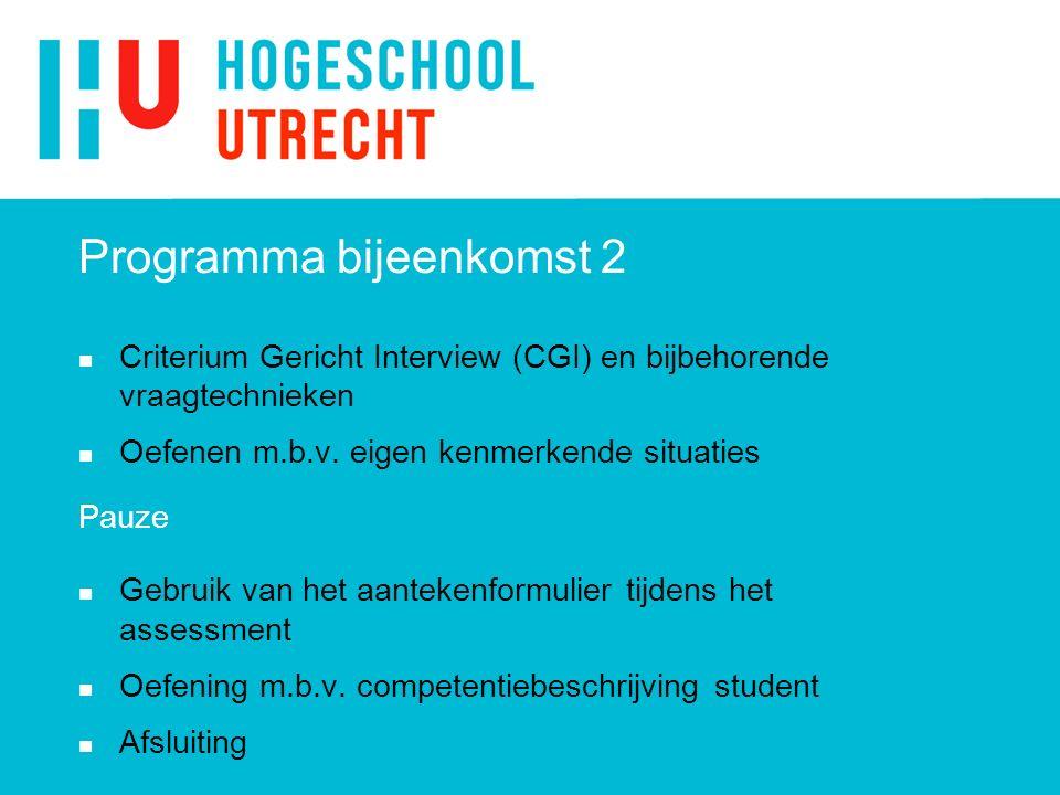 Programma bijeenkomst 2 n Criterium Gericht Interview (CGI) en bijbehorende vraagtechnieken n Oefenen m.b.v.